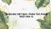 Soạn bài Việt Bắc (Tố Hữu) phần hai: Tác phẩm Ngữ văn 12 đầy đủ