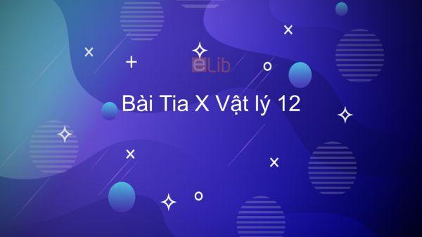 Lý 12 Bài 28: Tia X