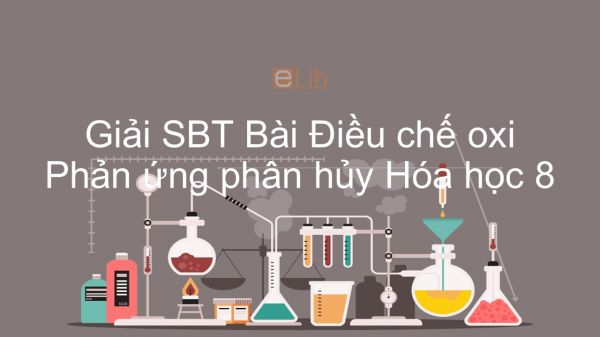 Giải bài tập SBT Hóa 8 Bài 27: Điều chế oxi- Phản ứng phân hủy
