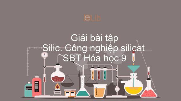 Giải bài tập SBT Hóa 9 Bài 30: Silic. Công nghiệp silicat