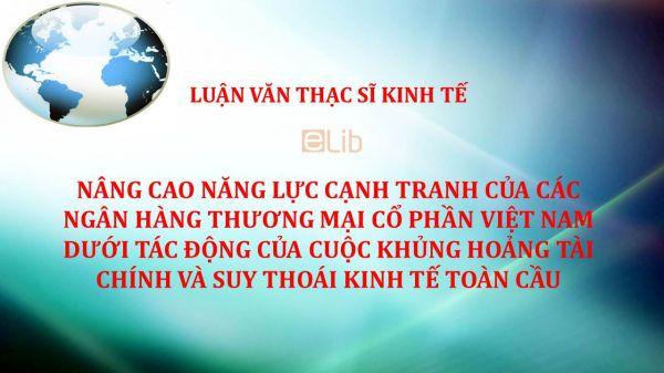 Luận văn ThS: Nâng cao năng lực cạnh tranh của các ngân hàng thương mại cổ phần Việt Nam dưới tác động của cuộc khủng hoảng tài chính và suy thoái kinh tế toàn cầu