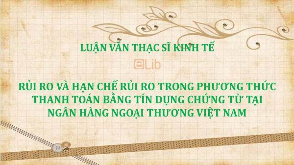 Luận văn ThS: Rủi ro và hạn chế rủi ro trong phương thức thanh toán bằng tín dụng chứng từ tại ngân hàng ngoại thương Việt Nam