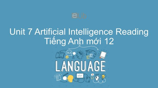 Unit 7 lớp 12: Artificial Intelligence - Reading