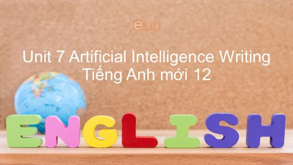 Unit 7 lớp 12: Artificial Intelligence - Writing