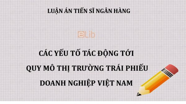 Luận án TS: Các yếu tố tác động tới  quy mô thị trường trái phiếu doanh nghiệp Việt Nam