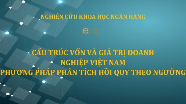 NCKH: Cấu trúc vốn và giá trị doanh nghiệp Việt Nam phương pháp phân tích hồi quy theo ngưỡng