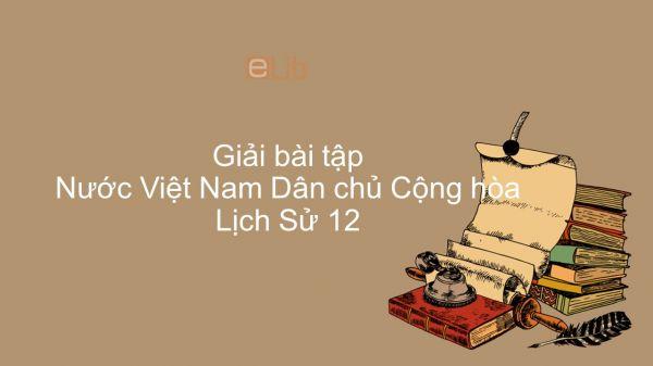 Giải bài tập SGK Lịch Sử 12 Bài 17: Nước Việt Nam Dân chủ Cộng hòa