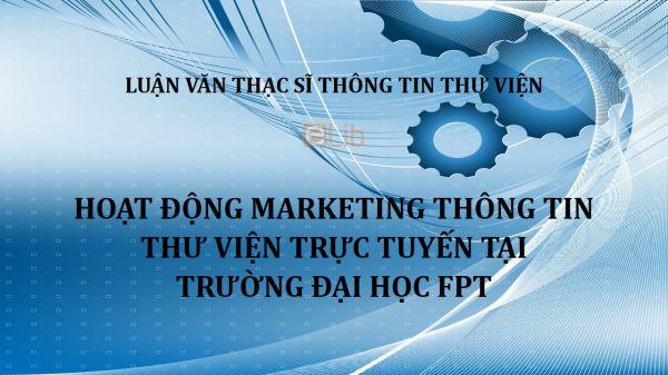 Luận văn ThS: Hoạt động Marketing thông tin thư viện trực tuyến tại trường Đại học FPT