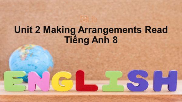 Unit 2 lớp 8: Making Arrangements-Read