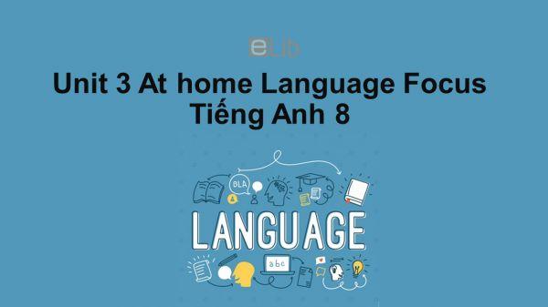 Unit 3 lớp 8: At home-Language Focus