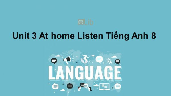 Unit 3 lớp 8: At home-Listen