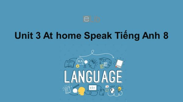 Unit 3 lớp 8: At home-Speak