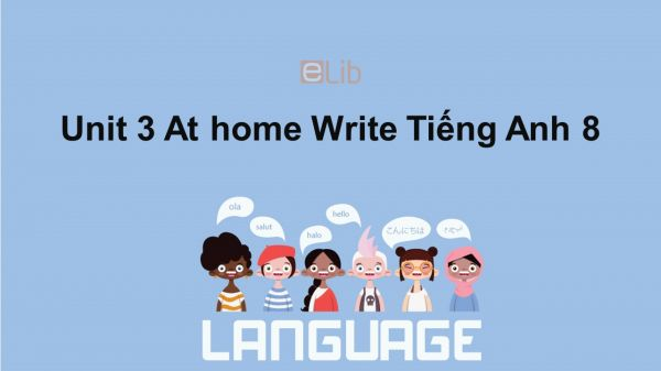 Unit 3 lớp 8: At home-Write