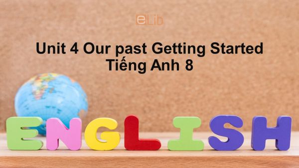 Unit 4 lớp 8: Our past-Getting Started