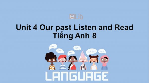 Unit 4 lớp 8: Our past-Listen and Read