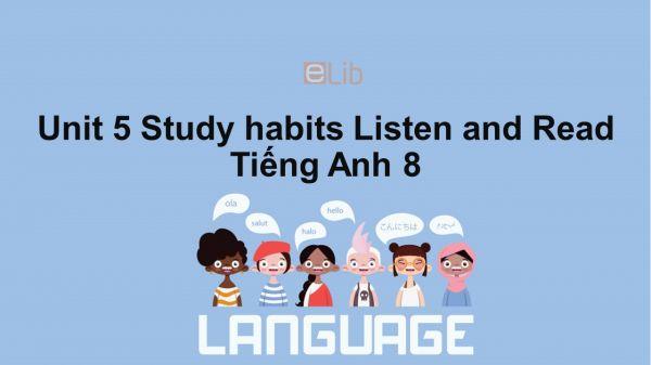 Unit 5 lớp 8: Study habits-Listen and Read