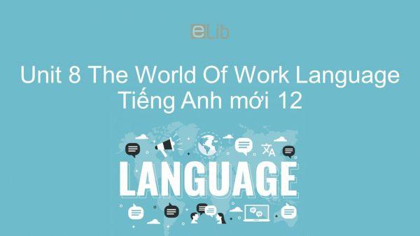 Unit 8 lớp 12: The World Of Work - Language