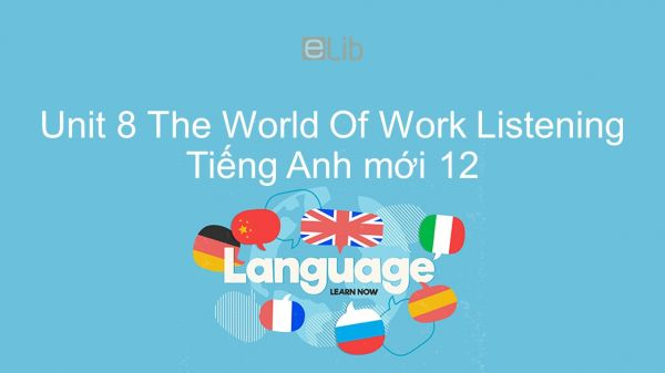 Unit 8 lớp 12: The World Of Work - Listening