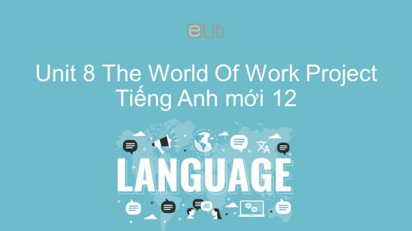 Unit 8 lớp 12: The World Of Work - Project