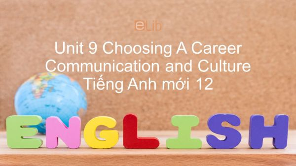 Unit 9 lớp 12: Choosing A Career - Communication and Culture