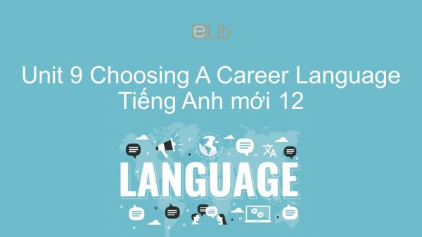 Unit 9 lớp 12: Choosing A Career - Language