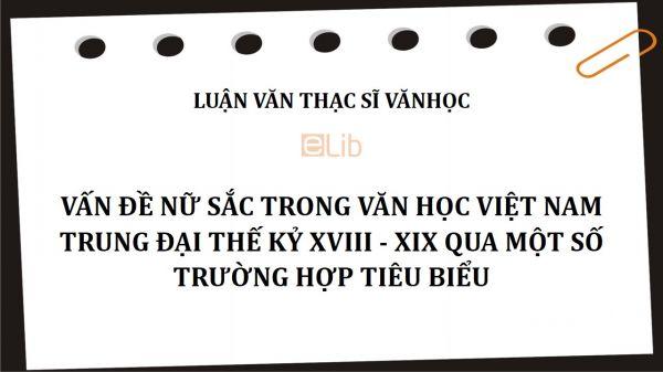 Luận văn ThS: Vấn đề nữ sắc trong văn học Việt Nam trung đại thế kỷ XVIII - XIX qua một số trường hợp tiêu biểu