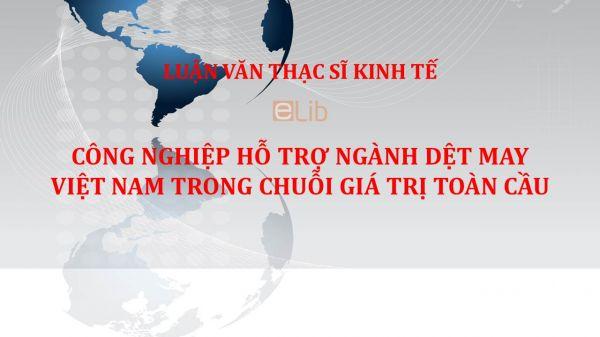 Luận văn ThS: Công nghiệp hỗ trợ ngành dệt may Việt Nam trong chuỗi giá trị toàn cầu