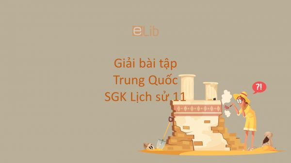 Giải bài tập SGK Lịch Sử 11 Bài 3: Trung Quốc