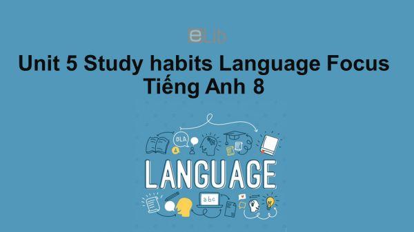 Unit 5 lớp 8: Study habits-Language Focus