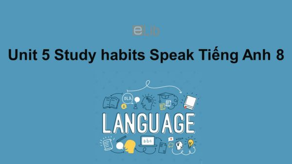 Unit 5 lớp 8: Study habits-Speak