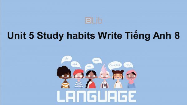 Unit 5 lớp 8: Study habits-Write