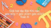 Giải bài tập SGK Toán 7 Bài 4: Khi nào góc xOy + góc yOz= góc xOz?