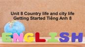 Unit 8 lớp 8: Country life and city life-Getting Started