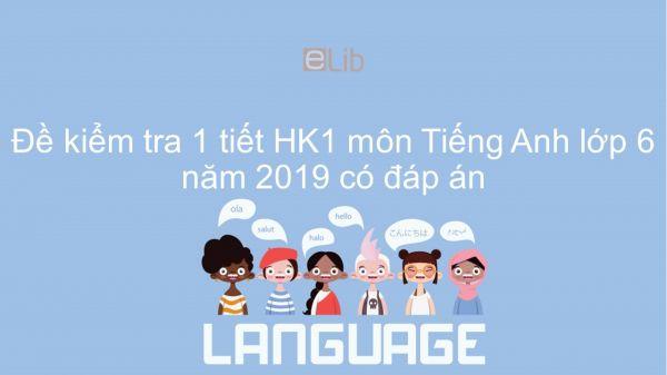 Đề kiểm tra 1 tiết HK1 môn Tiếng Anh lớp 6 năm 2019 có đáp án