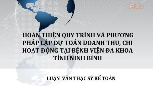 Luận văn ThS: Hoàn thiện quy trình và phương pháp lập dự toán doanh thu, chi hoạt động tại Bệnh viện Đa khoa tỉnh Ninh Bình