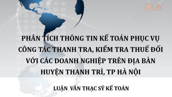 Luận văn ThS: Phân tích thông tin kế toán phục vụ công tác thanh tra, kiểm tra thuế đối với các DN trên địa bàn huyện Thanh Trì, TP Hà Nội