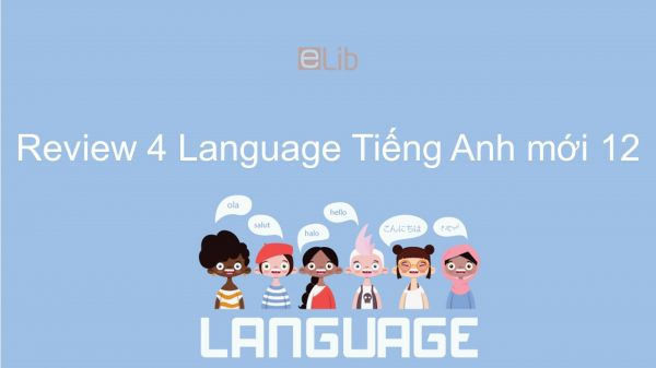Review 4 lớp 12 - Language