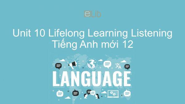 Unit 10 lớp 12: Lifelong Learning - Listening