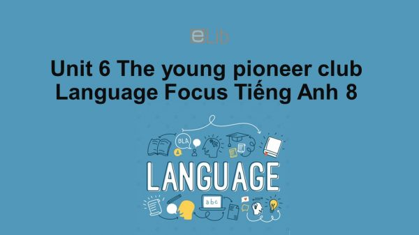 Unit 6 lớp 8: The young pioneers club-Language Focus