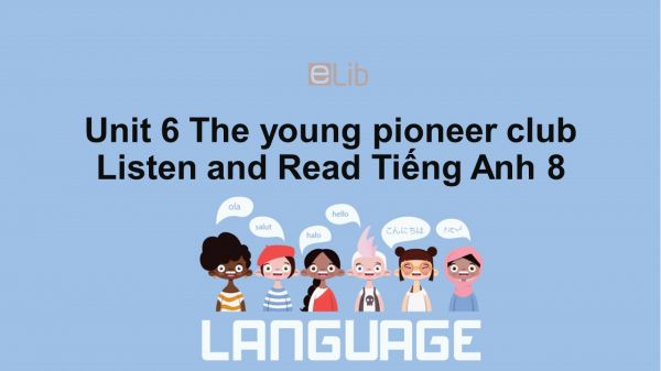 Unit 6 lớp 8: The young pioneers club-Listen and Read