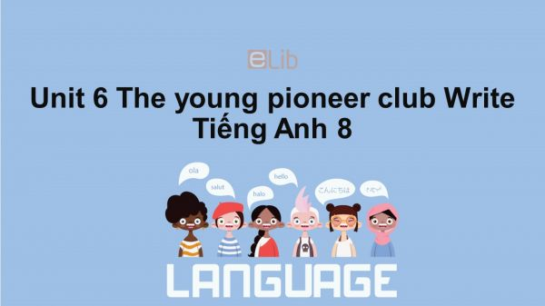 Unit 6 lớp 8: The young pioneers club-Write