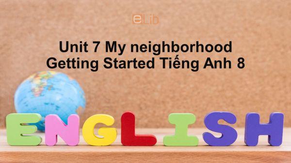 Unit 7 lớp 8: My neighborhood-Getting Started