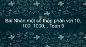 Toán 5 Chương 2 Bài: Nhân một số thập phân với 10, 100, 1000,..
