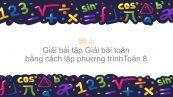 Giải bài tập SGK Toán 8 Bài 6: Giải bài toán bằng cách lập phương trình