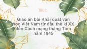 Khái quát văn học Việt Nam từ đầu thế kỉ XX đến CMT8 năm 1945