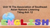 Unit 16 lớp 12: The Association of Southeast Asian Nations-Listening