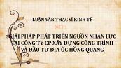 Luận văn ThS: Giải pháp phát triển nguồn nhân lực tại Công ty CP Xây dựng công trình và đầu tư Địa ốc Hồng Quang