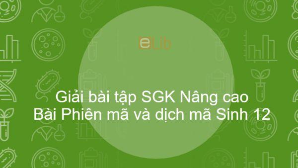 Giải bài tập SGK Sinh 12 Nâng cao Bài 2: Phiên mã và dịch mã
