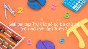 Giải bài tập SGK Toán 3 Bài: Trừ các số có ba chữ số (có nhớ một lần)