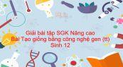 Giải bài tập SGK Sinh 12 Nâng cao Bài 26: Tạo giống bằng công nghệ gen (tiếp theo)